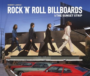 Rock 'n' Roll Billboards of the Sunset Strip by Robert Landau